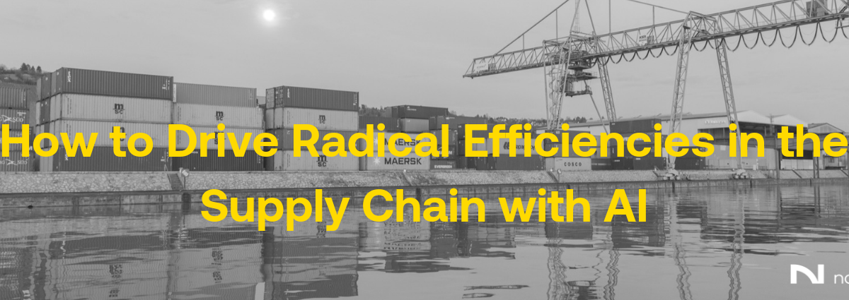 How to Drive Radical Efficiencies in the Supply Chain with AI