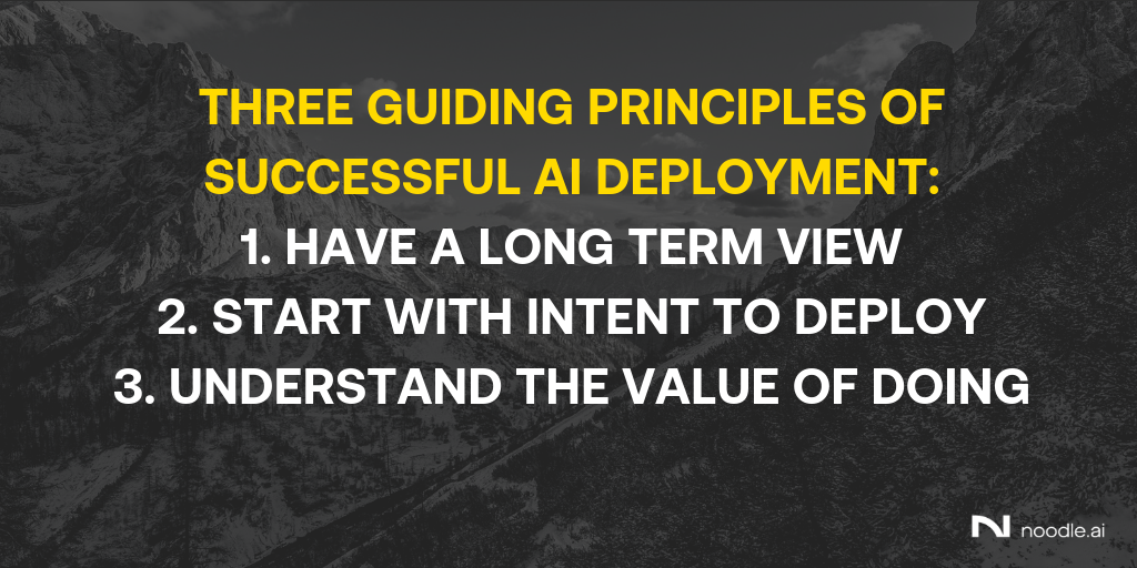 Three Guiding Principles of Successful AI Deployment from Noodle AI