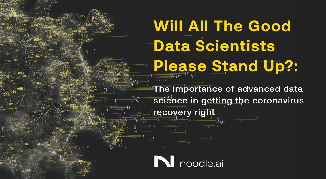 will all the good data scientists please stand up?: the importance of advanced data science in getting the coronavirus recovery right
